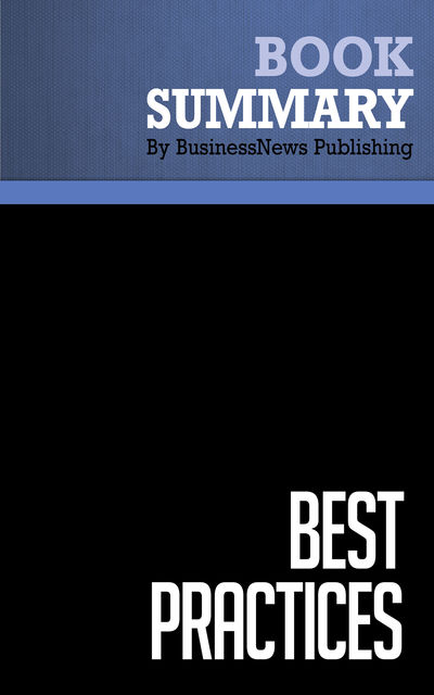Summary: Best Practices – Robert Hiebeler, Thomas Kelly and Charles Ketteman, BusinessNews Publishing