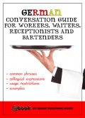 German Conversation Guide for Workers, Waiters, Receptionists and Bartenders, My Ebook Publishing House