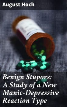 Benign Stupors: A Study of a New Manic-Depressive Reaction Type, August Hoch