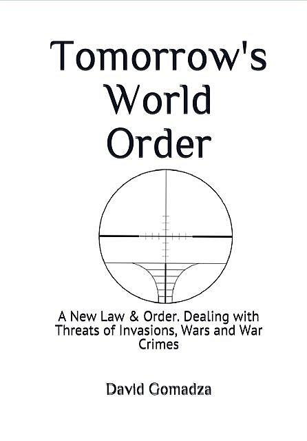 Tomorrow's World Order A New Law and Order, David Gomadza