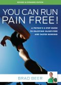 You Can Run Pain Free! Revised Edition, Brad Beer