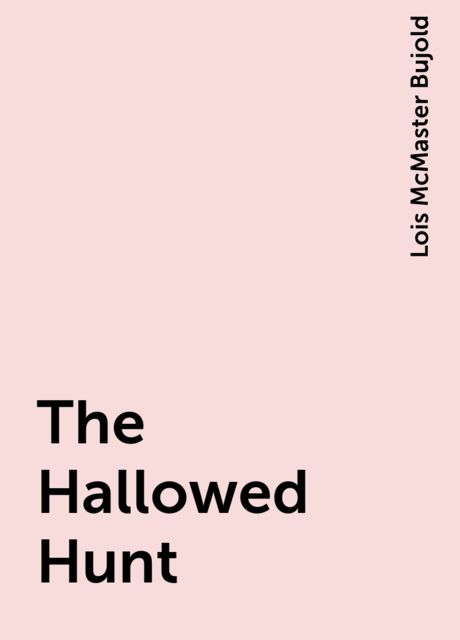 The Hallowed Hunt, Lois McMaster Bujold