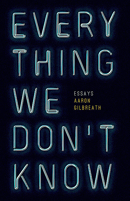 Everything We Don't Know, Aaron Gilbreath