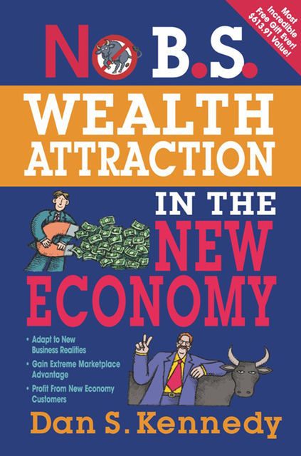 No B.S. Wealth Attraction In The New Economy, Dan Kennedy