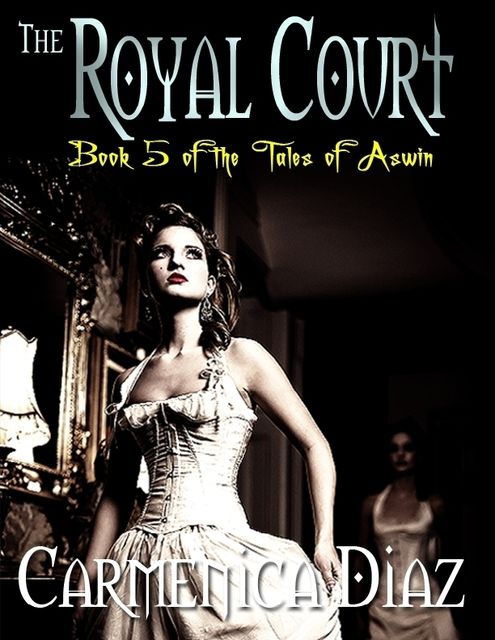 The Royal Court – Book 5 of the Tales of Aswin, Carmenica Diaz
