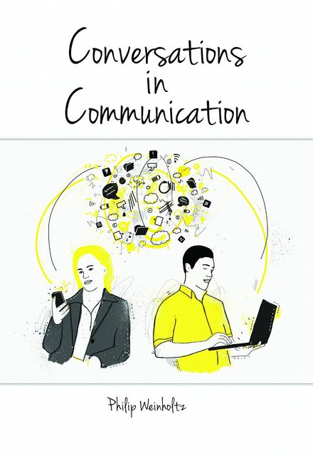 Conversations In Communication, Philip T Weinholtz