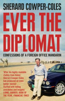 Ever the Diplomat: Confessions of a Foreign Office Mandarin, Sherard Cowper-Coles
