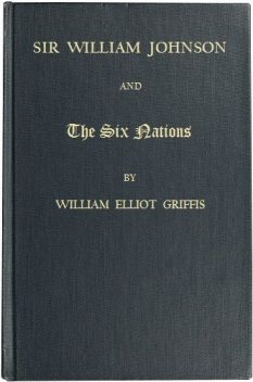 Sir William Johnson and the Six Nations, William Elliot Griffis