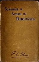 Sunshine and Storm in Rhodesia Being a Narrative of Events in Matabeleland Both Before and During the Recent Native Insurrection Up to the Date of the Disbandment of the Bulawayo Field Force, Frederick Courteney Selous