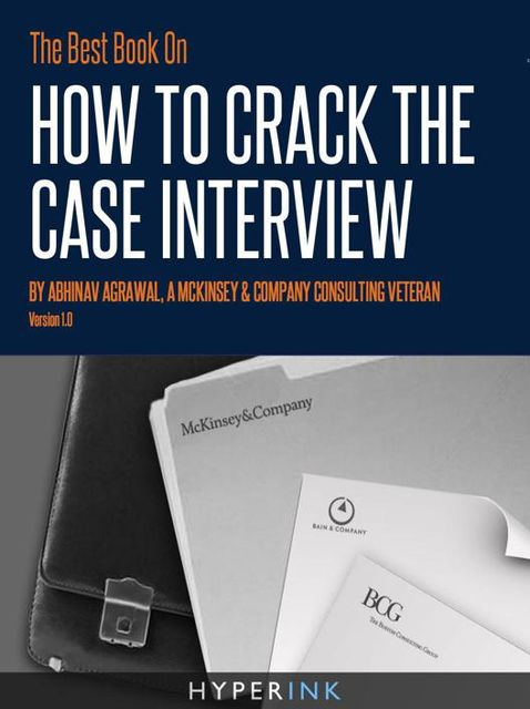 The Best Book On How To Crack The Case Interview, Abhinav Agrawal