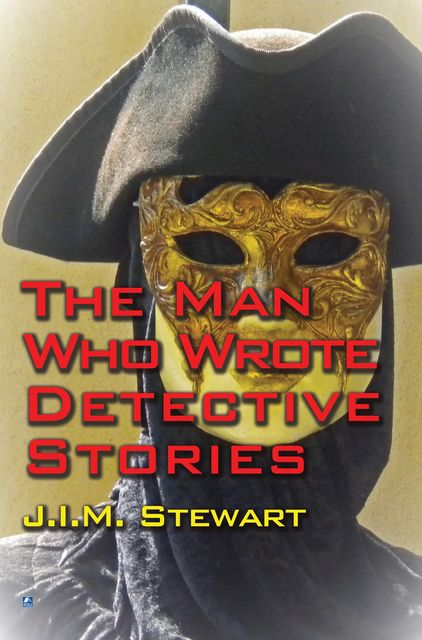 The Man Who Wrote Detective Stories, J.I. M. Stewart
