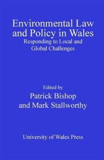 Environmental Law and Policy in Wales, Patrick Bishop, Mark Stallworthy