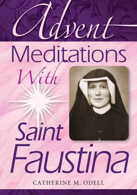 Advent Meditations With Saint Faustina, Catherine Odell