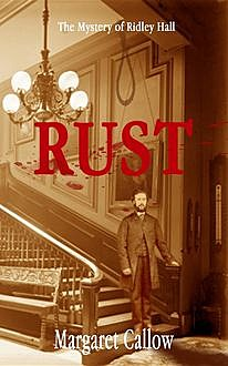 Rust: The Mystery of Ridley Hall, Margaret Callow