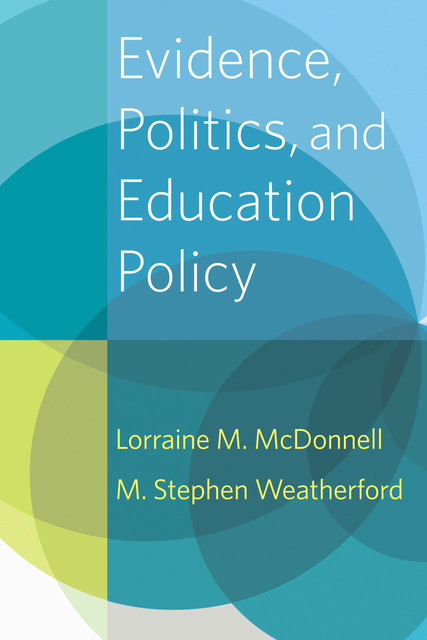 Evidence, Politics, and Education Policy, Lorraine M. McDonnell, M. Stephen Weatherford