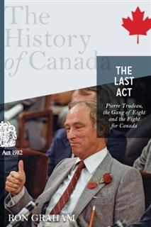 History of Canada Series-The Last Act: Pierre Trudeau, Ron Graham