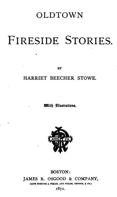 Oldtown Fireside Stories, Harriet Beecher Stowe