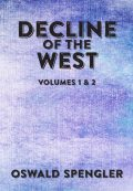Decline of the West: Volumes 1 and 2, Oswald Spengler