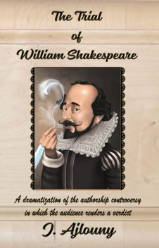 The Trial of William Shakespeare, J. Ajlouny