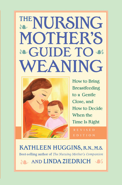 The Nursing Mother's Guide to Weaning – Revised, Kathleen Huggins