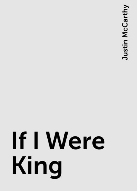If I Were King, Justin McCarthy
