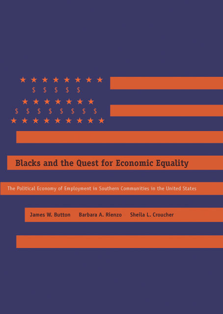 Blacks and the Quest for Economic Equality, Barbara A.Rienzo, James W.Button, Sheila L.Croucher