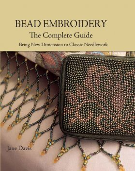 Bead Embroidery The Complete Guide, Jane Davis