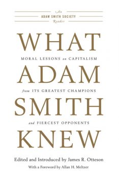 What Adam Smith Knew, Edited by, Foreword by Allan H. Meltzer, Introduced by James R. Otteson