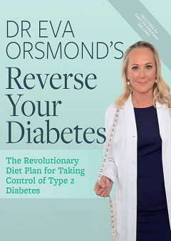 Dr Eva Orsmond's Reverse Your Diabetes, Eva Orsmond