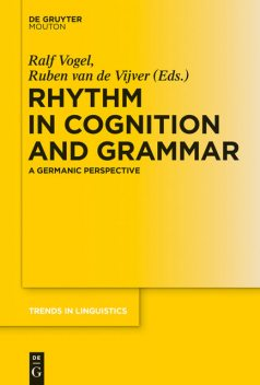 Rhythm in Cognition and Grammar, Ralf Vogel, Ruben Vijver