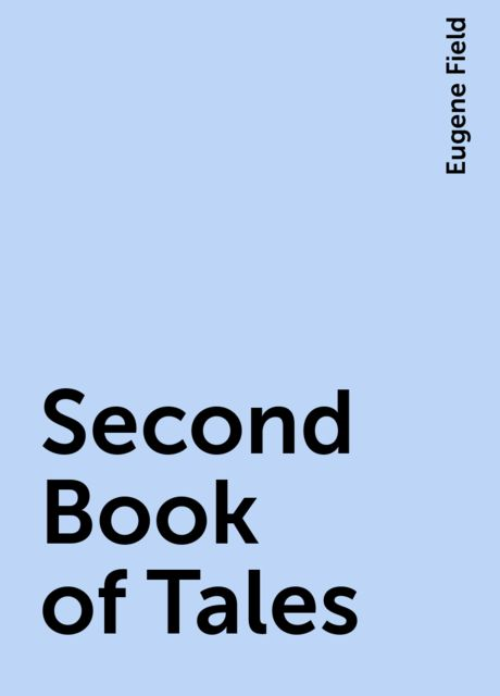 Second Book of Tales, Eugene Field