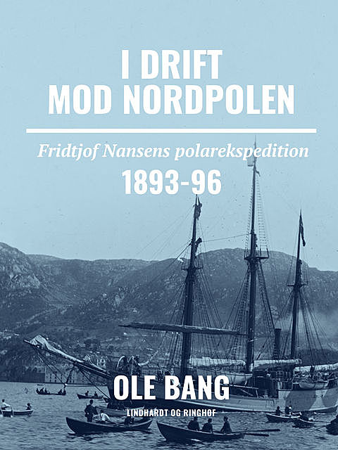 I drift mod Nordpolen. Fridtjof Nansens polarekspedition 1893–96, Ole Bang
