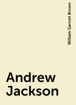 Andrew Jackson, William Garrott Brown