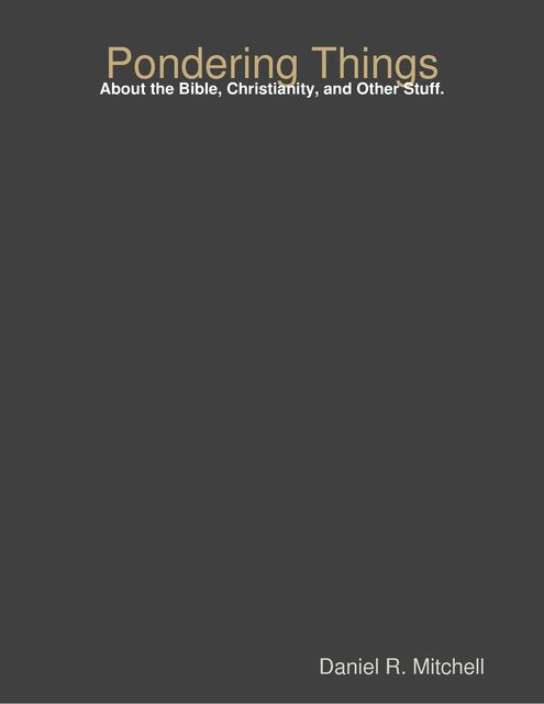 Pondering Things: About the Bible, Christianity, and Other Stuff, Daniel Mitchell