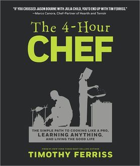 The 4-Hour Chef: The Simple Path to Cooking Like a Pro, Learning Anything, and Living the Good Life, Timothy Ferriss