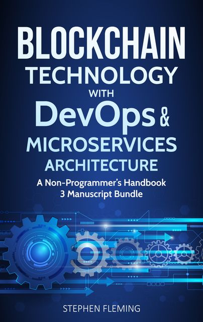 Blockchain Technology with DevOps and Microservices Architecture, Stephen Fleming