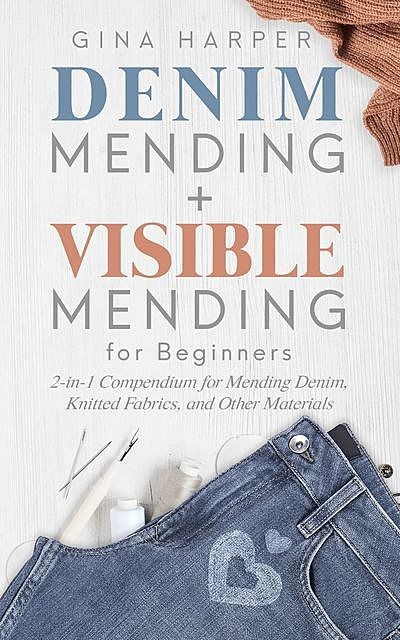 Denim Mending + Visible Mending for Beginners, Gina Harper