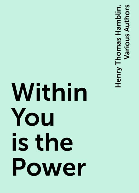 Within You is the Power, Henry Thomas Hamblin, Various Authors