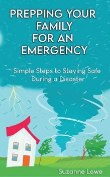 Prepping your Family for an Emergency, Suzanne Lowe