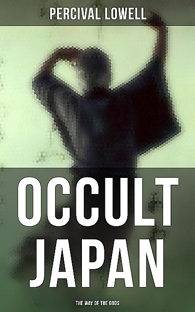Occult Japan: The Way of the Gods, Percival Lowell