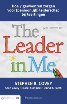 The leader in me, Stephen R. Covey, Sean Covey, David K. Hatch, Mariel Summers