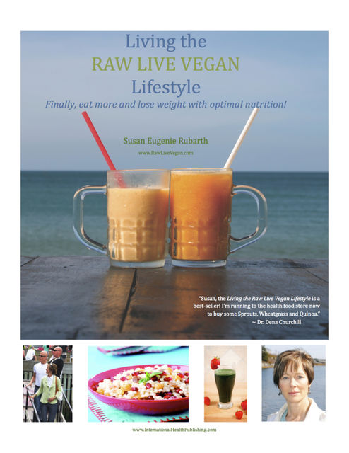 Living The Raw Live Vegan Lifestyle – Finally Eat More and Lose Weight With Optimal Nutrition, Susan Eugenie Rubarth