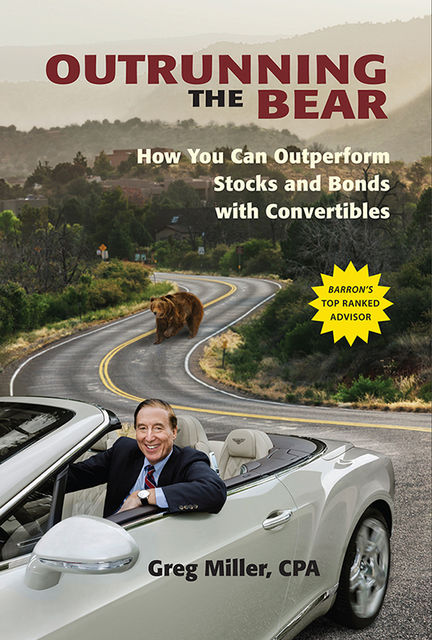 Outrunning the Bear: How You Can Outperform Stocks and Bonds with Convertibles, Greg Miller