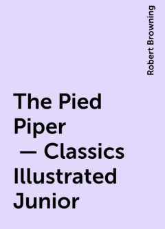 The Pied Piper   - Classics Illustrated Junior, Robert Browning
