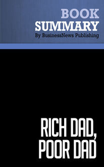 Summary: Rich dad, poor dad  Robert Kiyosaki and Sharon Lechter, Must Read Summaries