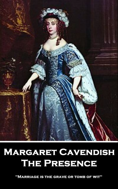 The Presence, Margaret Cavendish