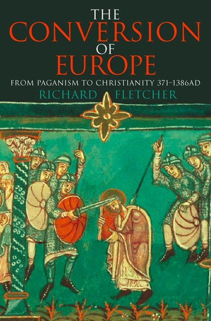 The Conversion of Europe (TEXT ONLY), Richard Fletcher