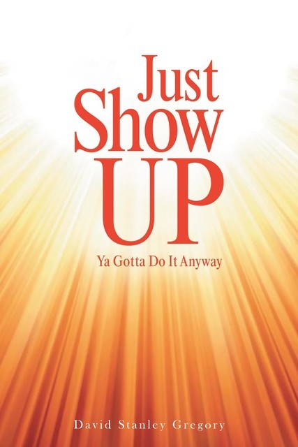 Just Show Up, Gregory David