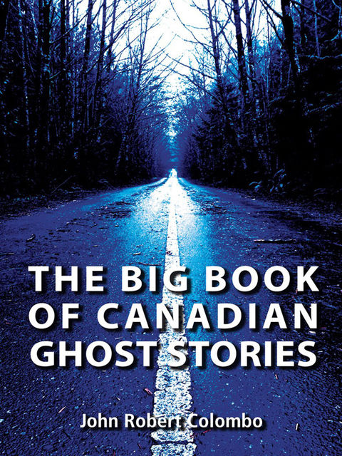 The Big Book of Canadian Ghost Stories, John Robert Colombo