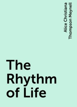 The Rhythm of Life, Alice Christiana Thompson Meynell